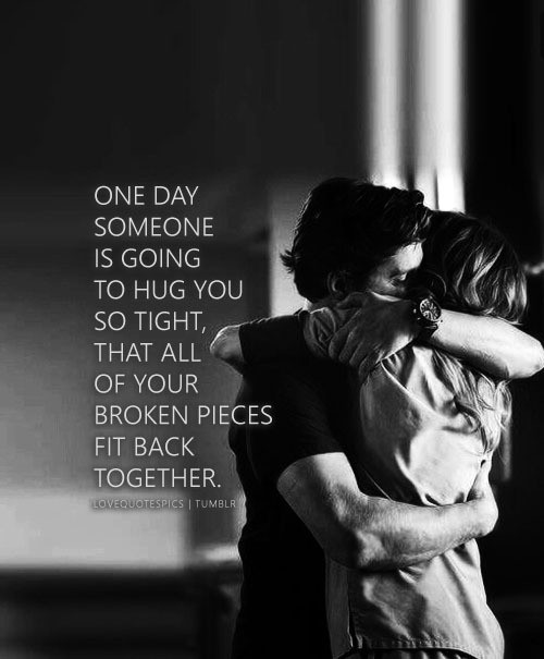 Love Quotes One Day Someone Is Going To Hug You So Tight That All