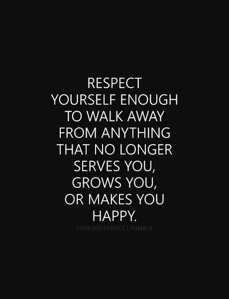 Love Quotes Respect Yourself Enough To Walk Away From Anything