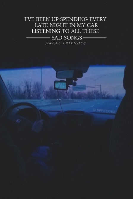 Love Quotes Semppiternal Late Nights In My Car Real Friends