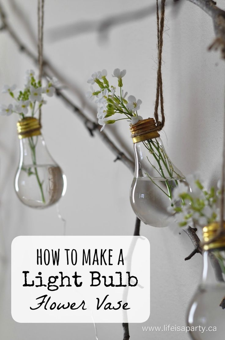 Best Decor Hacks How To Make A Light Bulb Flower Vase Turn Your
