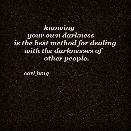 Life Quotes Knowing Your Own Darkness Is The Best Method For