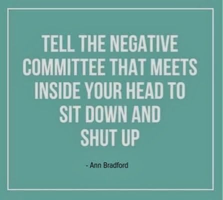 "Image result for ""Tell the negative committee that meets inside your head to sit down and shut up."""